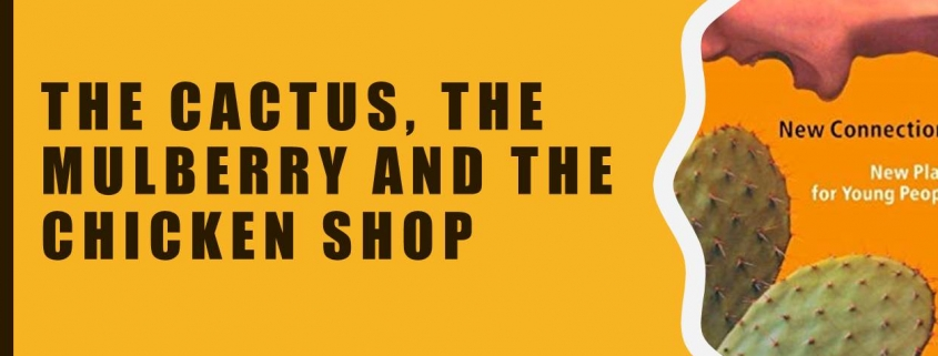 Cactus, Mulberry, Chicken Shop